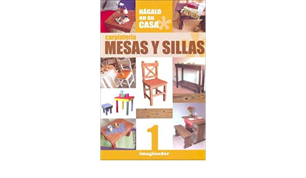 Carpinteria / Carpentry: Mesas y Sillas / Tables and Chairs (Spanish Edition): German S. Heiss: 9789507685385: Amazon.com: Books