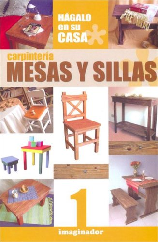 Carpinteria / Carpentry: Mesas y Sillas / Tables and Chairs (Spanish Edition) by Imaginador