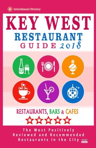 Key West Restaurant Guide 2018: Best Rated Restaurants in Key West, Florida  - 200 Restaurants, Bars and Cafés recommended for Visitors, 2018