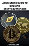 img - for A beginners guide to Bitcoin & Cryptocurrencies: Learn how to Buy and mine Bitcoin , Pros and Cons of investing in Bitcoin , how Bitcoin and other currencies works and a lot more book / textbook / text book