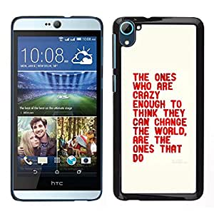// PHONE CASE GIFT // Duro Estuche protector PC Cáscara Plástico Carcasa Funda Hard Protective Case for HTC Desire D826 / Crazy Enough Think Change The World Quote /