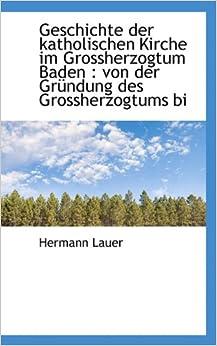 Geschichte Der Katholischen Kirche Im Grossherzogtum Baden: Von Der Grundung Des Grossherzogtums Bi