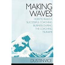 Making Waves: How to Build a Successful Coaching Business During the Coaching Tsunami