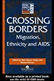 Crossing Borders: Migration, Ethnicity and AIDS (Social Aspects of AIDS), , 0748403787