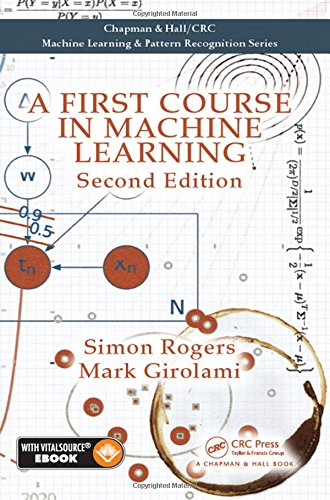 A First Course in Machine Learning, Second Edition (Machine Learning & Pattern Recognition)
