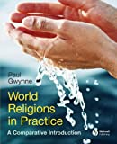World Religions in Practice: A Comparative Introduction, Paul Gwynne, 1405167033
