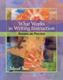 What Works in Writing Instruction: Research and Practices, Deborah Dean, 0814152112