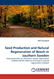 Seed Production and Natural Regeneration of Beech in Southern Sweden, Rolf Övergaard, 3838362209