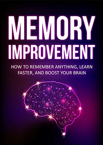 Memory: How To Remember Anything, Learn Faster, and Boost Your Brain (Focus, Brain Training Book 1)
