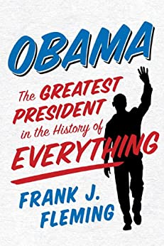 Obama: The Greatest President in the History of Everything by [Fleming, Frank J.]