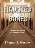Haunted Bones, Thomas J. Morrow, 1939625106