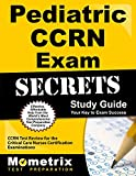 Pediatric CCRN Exam Secrets Study Guide: CCRN Test Review for the Critical Care Nurses Certification Examinations