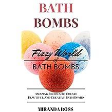 Bath Bombs: Fizzy World Of Bath Bombs - Amazing Recipes (Organic Body Care Recipes, Homemade Beauty Products, Bath Teas Book 2)