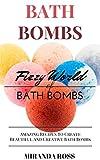Diy Bath Bomb Recipe Bath Bombs: Fizzy World Of Bath Bombs - Amazing Recipes To Create Beautiful And Creative Bath Bombs (Organic Body Care Recipes, Homemade Beauty Products Book 2)