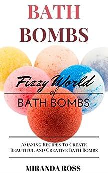 Bath Bombs: Fizzy World Of Bath Bombs - Amazing Recipes (Organic Body Care Recipes, Homemade Beauty Products, Bath Teas Book 2) by [Ross, Miranda]