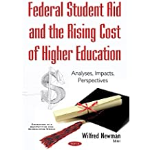 Federal Student Aid & the Rising Cost of Higher Education (Education in a Competitive and Globalizing World)