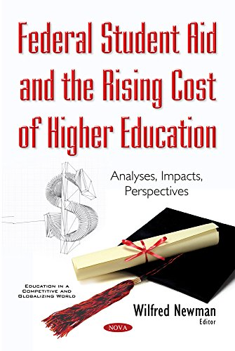 Federal Student Aid and the Rising Cost of Higher Education: Analyses, Impacts, Perspectives (Education in a Competitive and Globalizing World)