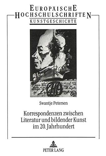 Korrespondenzen zwischen Literatur und bildender Kunst im 20. Jahrhundert: Studien am Beispiel von S. Lenz - E. Nolde, A. Andersch - E. Barlach - P. ... Universitaires Européennes) (German Edition) by Peter Lang GmbH, Internationaler Verlag der Wissenschaften