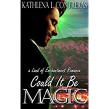Could It Be Magic: A Land of Enchantment Romance (The Land of Enchantment Book 5)