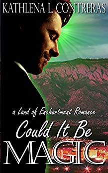 Could It Be Magic: A Land of Enchantment Romance (The Land of Enchantment Book 5) by [Contreras, Kathlena L., Bay, K. Lynn]