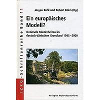 Ein europäisches Modell?: Nationale Minderheiten im deutsch-dänischen Grenzland 1945-2005 (IZRG-Schriftenreihe)
