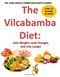 The Vilcabamba Diet: Lose Weight, Look Younger, and Live Longer, Joseph Correa, 149058000X