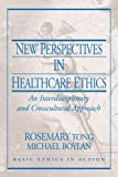 New Perspectives in Healthcare Ethics 1st Edition