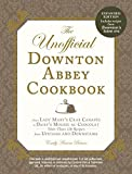 img - for The Unofficial Downton Abbey Cookbook, Revised Edition: From Lady Mary's Crab Canapes to Daisy's Mousse au Chocolat--More Than 150 Recipes from Upstairs and Downstairs (Unofficial Cookbook) by Baines, Emily Ansara (2014) Paperback book / textbook / text book