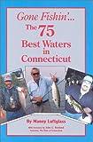 Gone Fishin ... The 75 Best Waters in Connecticut (Gone Fishin, 10)