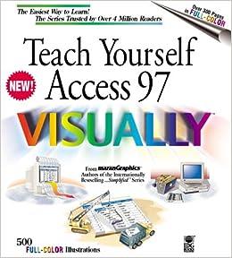 Teach Yourself Access 97 Visually (Teach Yourself Visually)