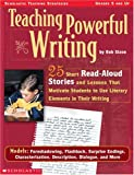 Teaching Powerful Writing: 25 Short Read-Aloud Stories and Lessons That Motivate Students to Use Literary Elements in Their Writing