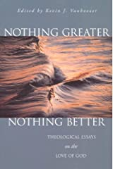 Nothing Greater, Nothing Better: Theological Essays on the Love of God Paperback