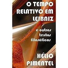 O tempo relativo em Leibniz e outros textos filosóficos: Física & Filosofia: Leibniz, Platão, Aristóteles, Agostinho, Tomás de Aquino, Descartes, Kant