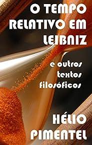 O tempo relativo em Leibniz e outros textos filosóficos: Física & Filosofia: Leibniz, Platão, Aristóteles,