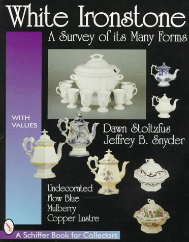 White Ironstone, a Survey of Its Many Forms: Undecorated, Flow Blue, Mulberry, Copper Lustre (Schiffer Book for Collectors) (China White Undecorated)