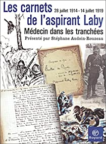 Les carnets de l'aspirant Laby. Médecin dans les tranchées, 28 juillet 1914 - 14 juillet 1919 par Laby