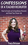 Confessions of a Teacher Recruiter: How to Create an Extraordinary Resume and Hook Your Dream Job