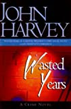 Wasted Years, John Harvey, 0805054995