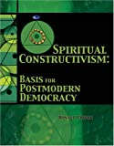 Spiritual Constructivism : Basis for Postmodern Democracy, Pribor, Donald B., 0757515959