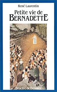 Petite vie de Bernadette par René Laurentin