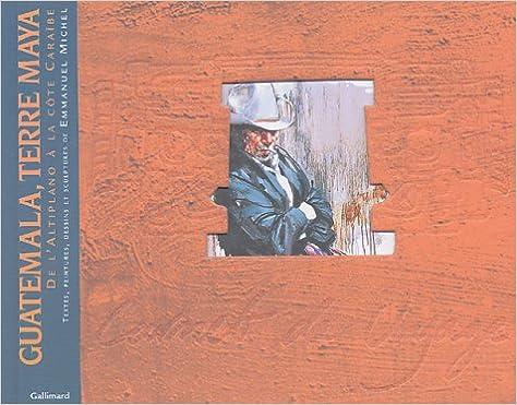 Lire Guatemala, Terre Maya: De l'altiplano à la côte caraïbe pdf, epub ebook