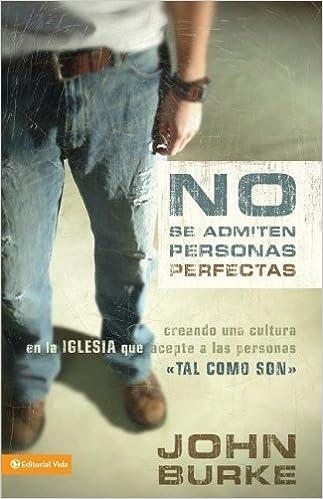Book No Se Admiten Personas Perfectas: Creando Una Cultura en la Igelsia que Acepte a las Personas (Spanish Edition) by Burke, John (2006)