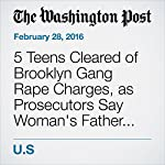 5 Teens Cleared of Brooklyn Gang Rape Charges, as Prosecutors Say Woman's Father Committed Incest | Michael E. Miller
