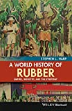 A World History of Rubber: Empire, Industry, and