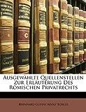 Ausgewählte Quellenstellen Zur Erläuterung des Römischen Privatrechts, Bernhard Gustav Adolf Kübler, 1148999450