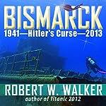 Bismarck 2013 - Hitler's Curse | Robert Walker
