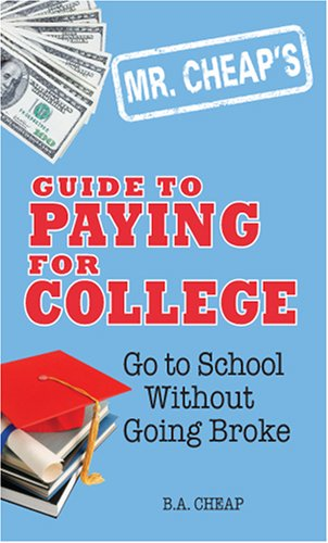 Mr. Cheap's Guide to Paying for College: Go to School without Going Broke