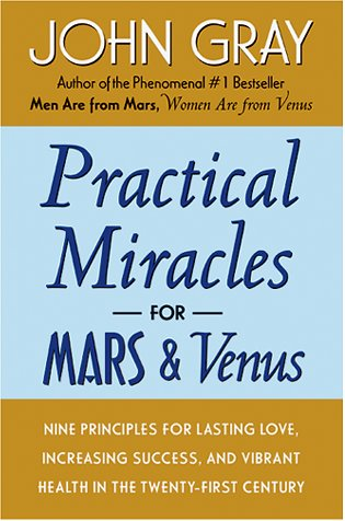Download Practical Miracles for Mars and Venus: Nine Principles for Lasting Love, Increasing Success, and Vibrant Health in the Twenty-first Century pdf