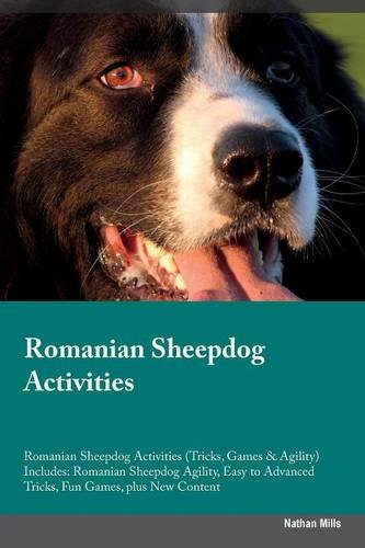 Download Romanian Sheepdog Activities Romanian Sheepdog Activities (Tricks, Games & Agility) Includes: Romanian Sheepdog Agility, Easy to Advanced Tricks, Fun Games, plus New Content ebook