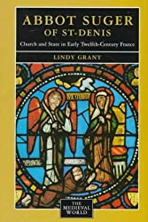 Abbot Suger of St-Denis: Church and State in Early Twelfth-Century France